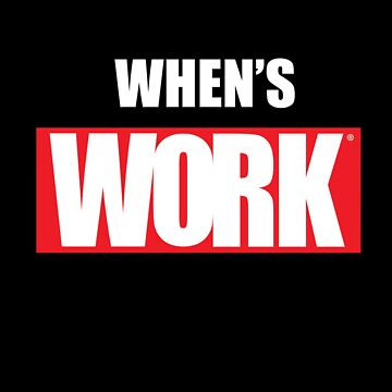 When's Work by KasART