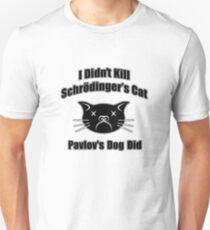 I Didn't Kill Schrödinger's Cat T-Shirt