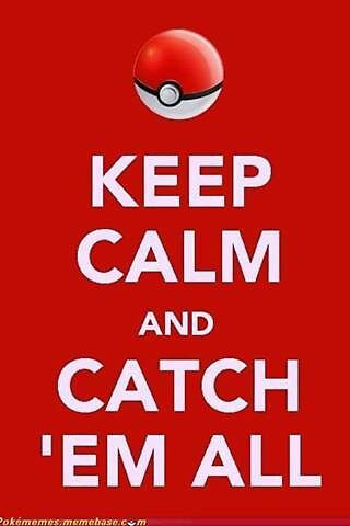 Keep calm and catch em' all by SquirtleanBulba