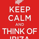 Keep Calm And Think Of Ibiza 2 by GeekyNerfherder