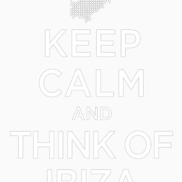 Keep Calm And Think Of Ibiza 2 by GeekyNerfherder