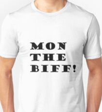 Mon the biff! Unisex T-Shirt