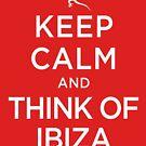 Keep Calm And Think Of Ibiza 3 by GeekyNerfherder