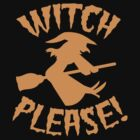 WITCH PLEASE! by jazzydevil