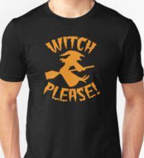 WITCH PLEASE! Unisex T-Shirt