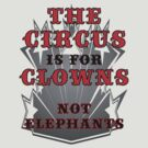 Circus is for Clowns - Not Elephants by veganese
