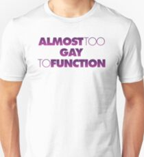 Almost too Gay to Function Unisex T-Shirt