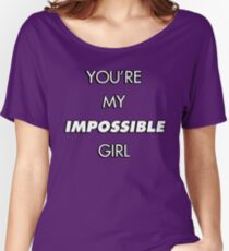 You're My Impossible Girl Women's Relaxed Fit T-Shirt