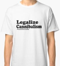 Legalize Cannibalism  Classic T-Shirt