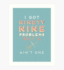 99 Problems But A ___ Ain't One (Seamstress edition) Art Print