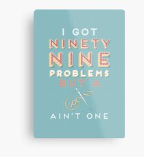 99 Problems But A ___ Ain't One (Seamstress edition) Metal Print