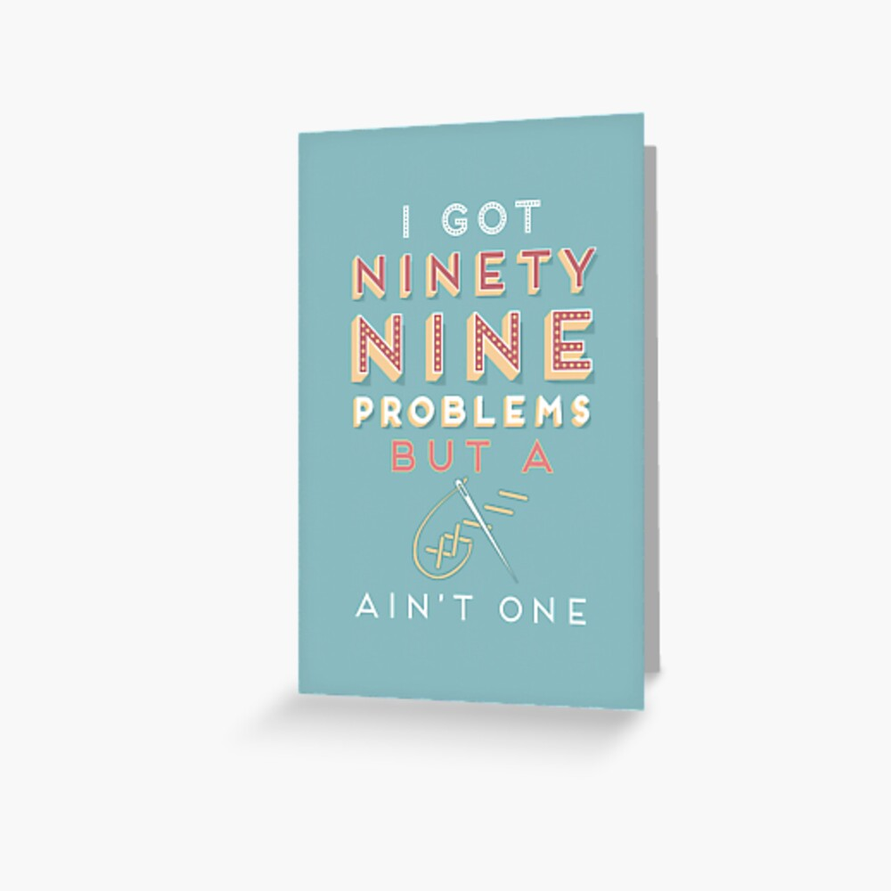99 Problems But A ___ Ain't One (Seamstress edition) Greeting Card