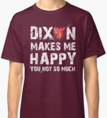 Dixon Makes Me Happy Classic T-Shirt