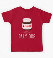 I need my daily dose >Nutella< Kids Tee