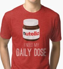 I need my daily dose >Nutella< Tri-blend T-Shirt