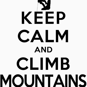 Keep Calm and Climb Mountains(LS) by rachaelroyalty
