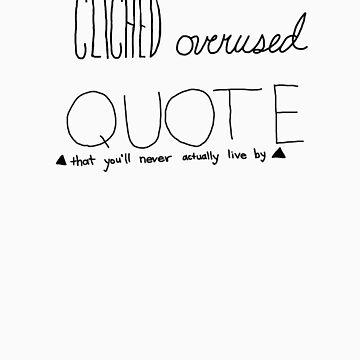 Clichéd Overused Quote by hyssmiac