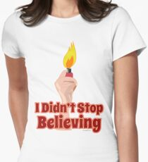 I Didn't Stop Believin' Women's Fitted T-Shirt