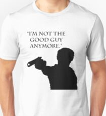 """The Walking Dead Quote: """"I'm Not The Good Guy Anymore"""" - Rick Grimes T-Shirt"""