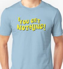 You Get Nothing Unisex T-Shirt