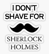 Sherlock - I Don't Shave for Sherlock Holmes Sticker