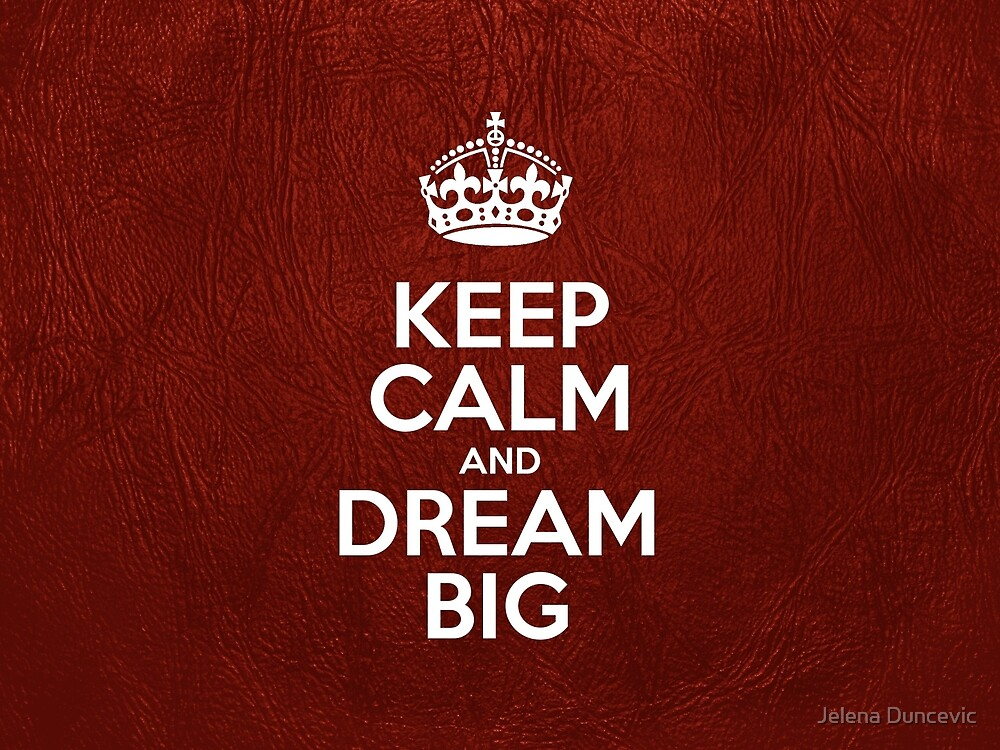 Keep Calm and Dream Big - Red Leather by sitnica