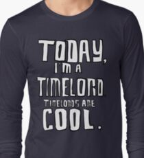 Today, I'm a timelord. Long Sleeve T-Shirt