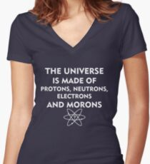 The universe is made of protons, neutrons, electrons and morons (white) Women's Fitted V-Neck T-Shirt