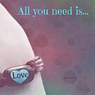 All you need is love... by Jeananne  Martin