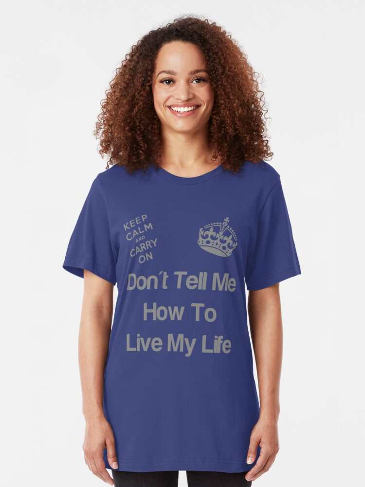 Alternate view of Don't tell me how to live my life Slim Fit T-Shirt