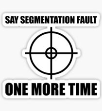 Say Segmentation Fault One More Time - Programmer Humor Black Font Sticker