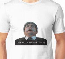 Liek dis if u cri evritiem Unisex T-Shirt