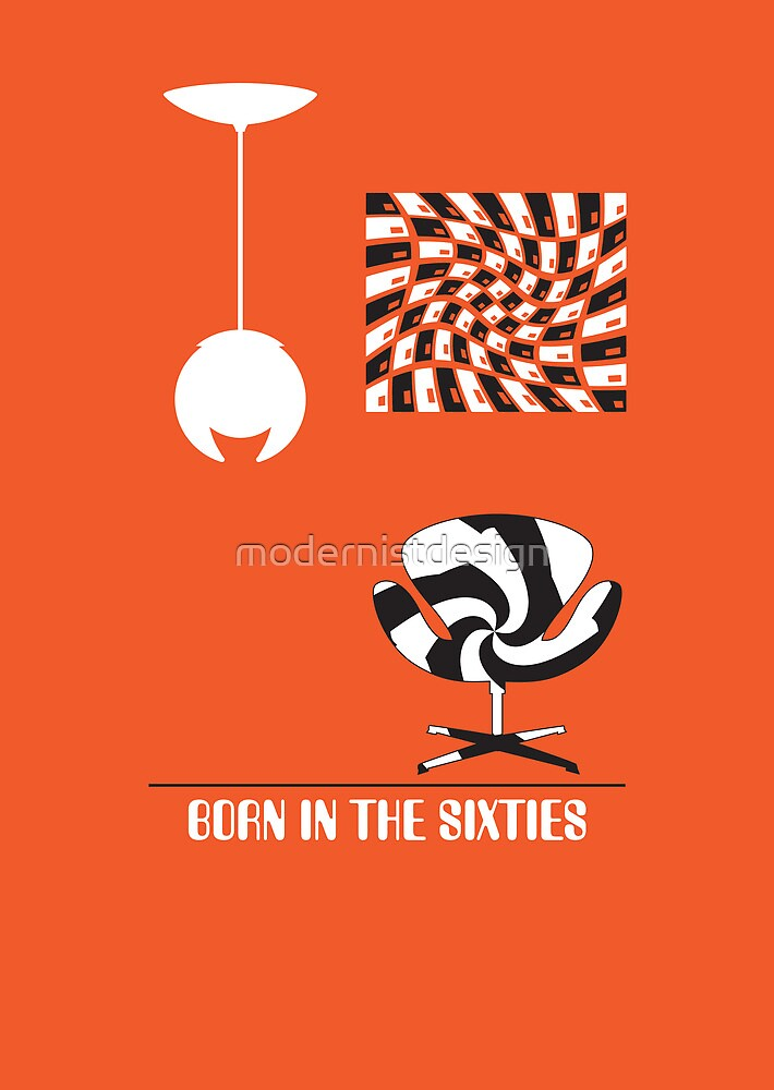Born In The Sixties by modernistdesign