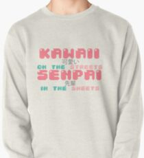 ♡ KAWAII on the streets, SENPAI in the sheets ♡ Pullover