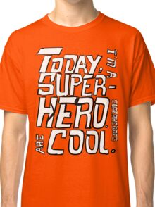 Today, I'm a superhero. Classic T-Shirt