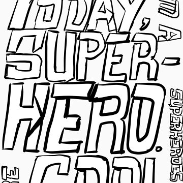 Today, I'm a superhero. by MoonyIsMoony
