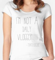"ThatcherJoe ""I'm Not A Daily Vlogger"" Designs  Women's Fitted Scoop T-Shirt"