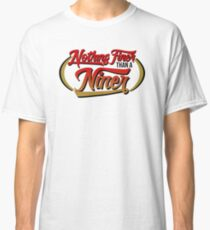 Nothing Finer Than A Niner! Classic T-Shirt