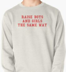 Raise boys and girls the same way Pullover