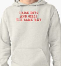 Raise boys and girls the same way Pullover Hoodie