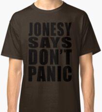 Jonesy says Don't Panic Classic T-Shirt