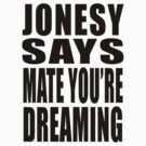 "Jonesy says ""Mate you're dreaming!"" by MikesStarArt"