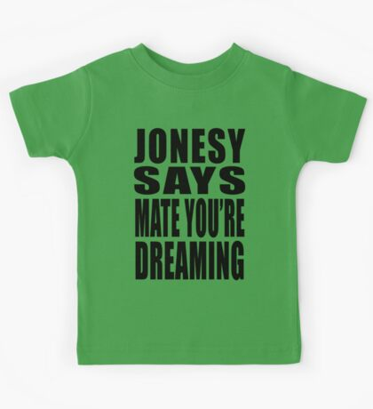 "Jonesy says ""Mate you're dreaming!"" Kids Clothes"