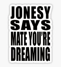 "Jonesy says ""Mate you're dreaming!"" Sticker"