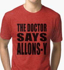 The Doctor says Allons-y! Tri-blend T-Shirt