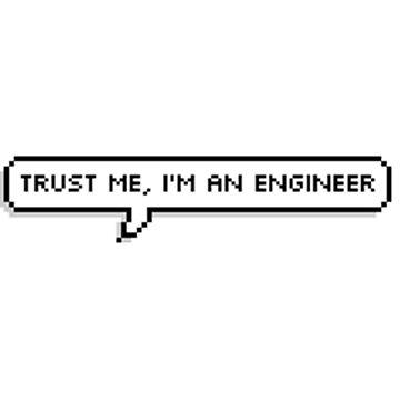 TRUST ME, IM AN ENGINEER by romanmtz