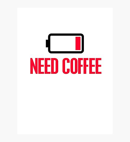 Need coffee Photographic Print