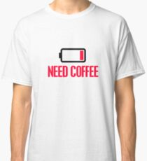 Need coffee Classic T-Shirt