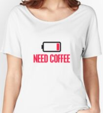 Need coffee Women's Relaxed Fit T-Shirt