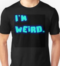 I'm Weird. Unisex T-Shirt
